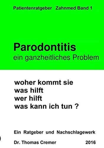 Parodontitis ein ganzheitliches Problem: woher kommt sie. was hilft. wer hilft. was kann ich tun ?...