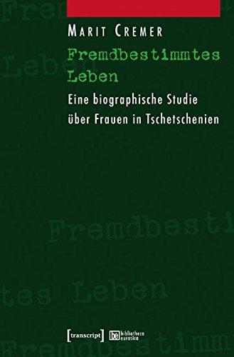 Fremdbestimmtes Leben: Eine biographische Studie über Frauen in Tschetschenien (bibliotheca...
