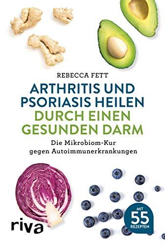 Arthritis und Psoriasis heilen durch einen gesunden Darm: Die Mikrobiom-Kur gegen...