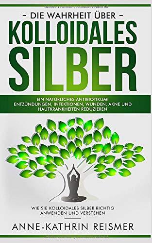 Die Wahrheit über Kolloidales Silber: Ein natürliches Antibiotikum! Entzündungen, Infektionen,...