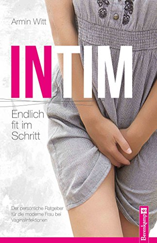 Intim – Endlich fit im Schritt: Der persönliche Ratgeber für die moderne Frau bei...