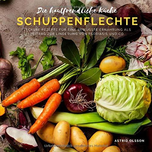 Die hautfreundliche Küche - Schuppenflechte: Leckere Rezepte für eine bewusste Ernährung als...